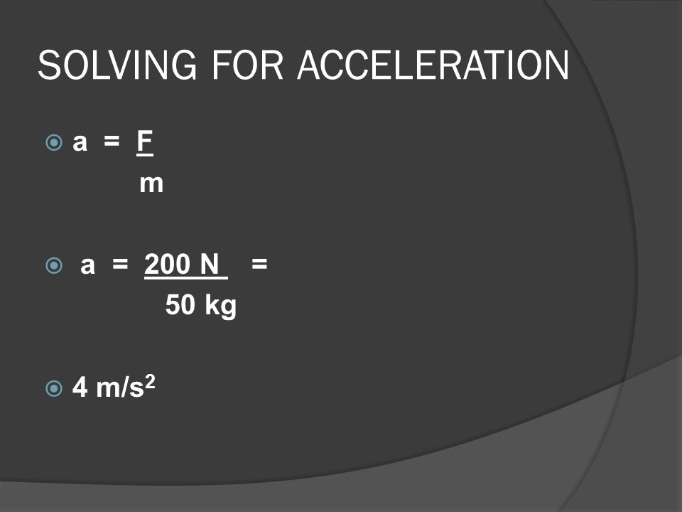 SOLVING FOR ACCELERATION