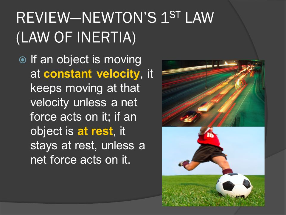 REVIEW—NEWTON'S 1ST LAW (LAW OF INERTIA)