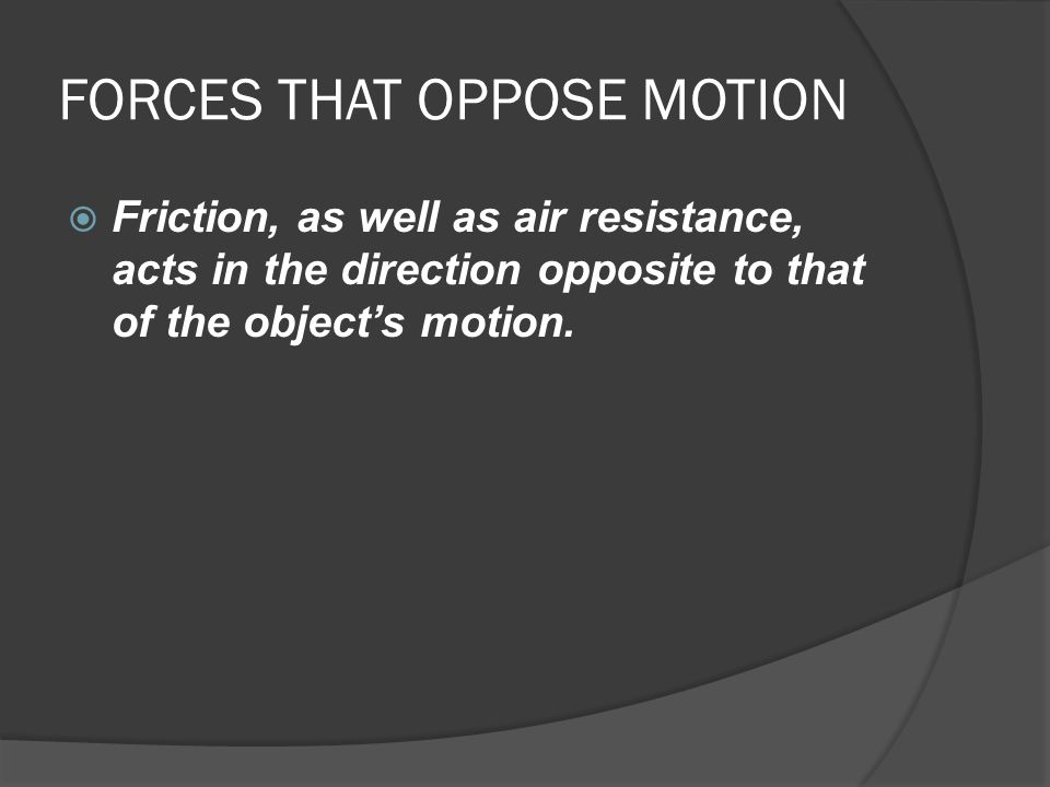 FORCES THAT OPPOSE MOTION