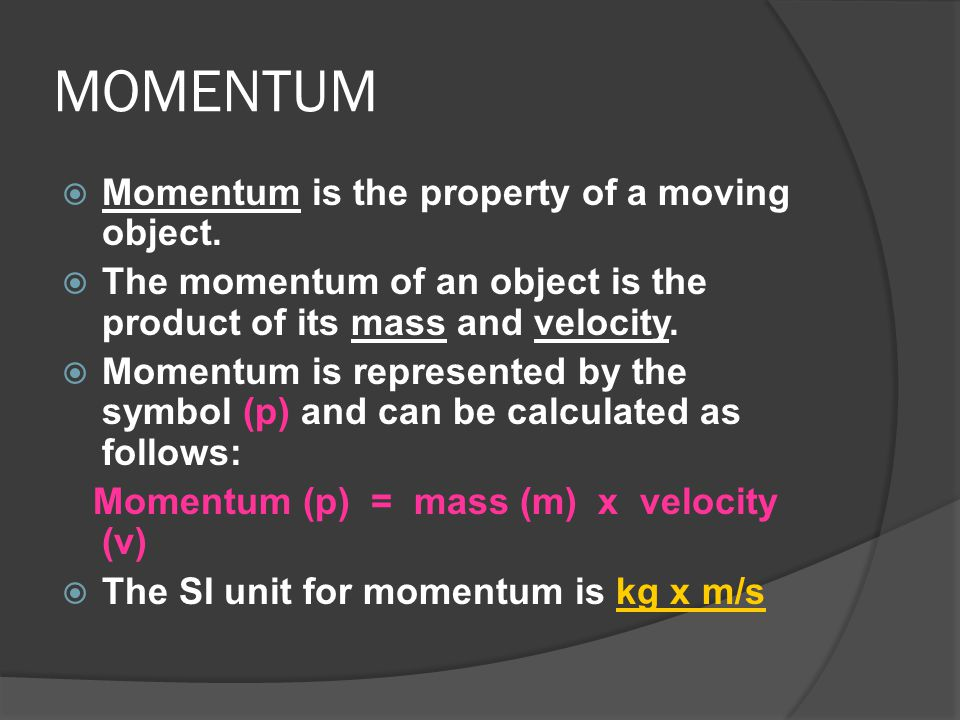 MOMENTUM Momentum is the property of a moving object.