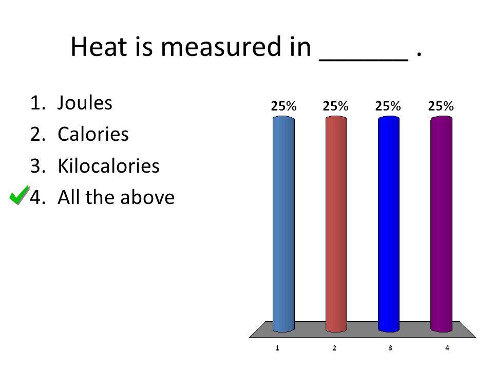 Heat is measured in ______ .