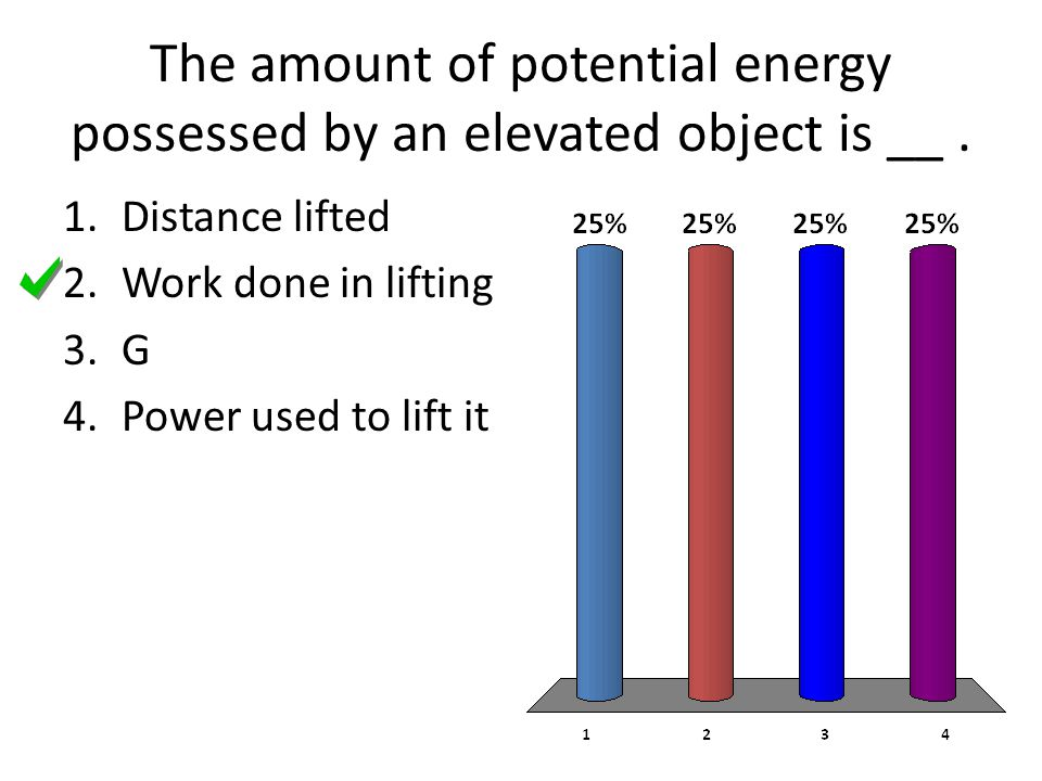 The amount of potential energy possessed by an elevated object is __ .