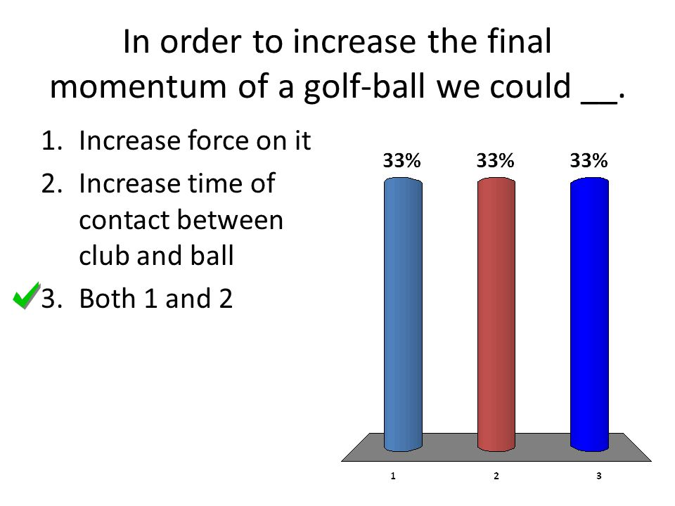 In order to increase the final momentum of a golf-ball we could __.