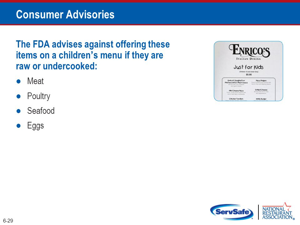 Consumer Advisories The FDA advises against offering these items on a children's menu if they are raw or undercooked:
