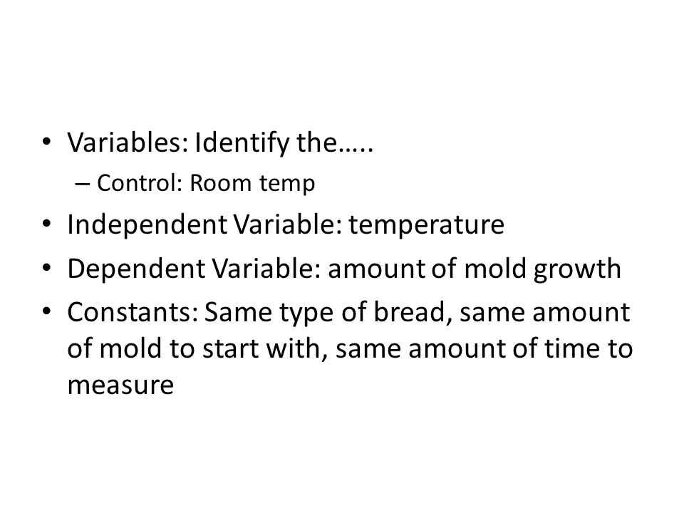 Variables: Identify the….. Independent Variable: temperature