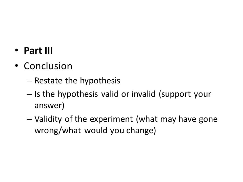 Part III Conclusion Restate the hypothesis