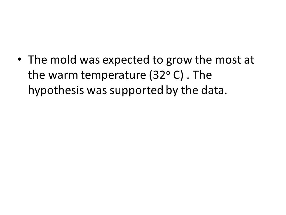 The mold was expected to grow the most at the warm temperature (32o C)