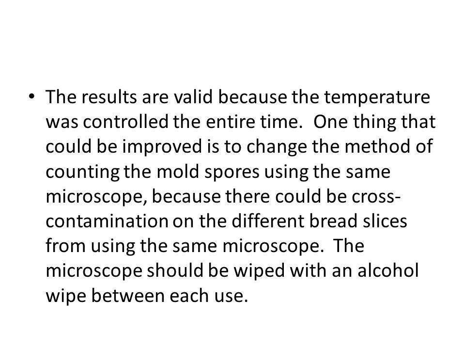 The results are valid because the temperature was controlled the entire time.