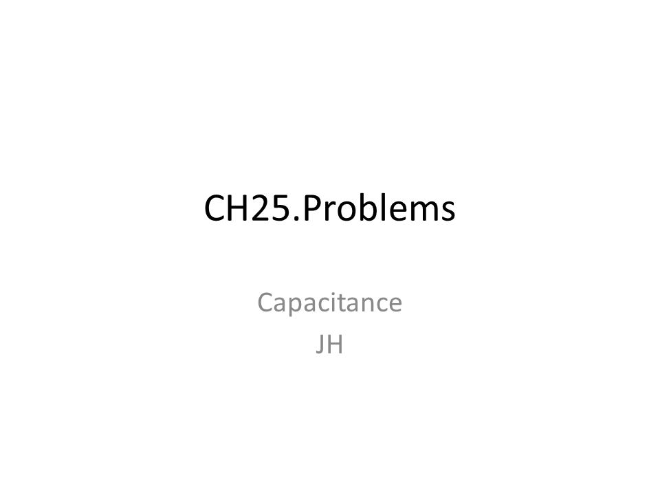 CH25.Problems Capacitance JH
