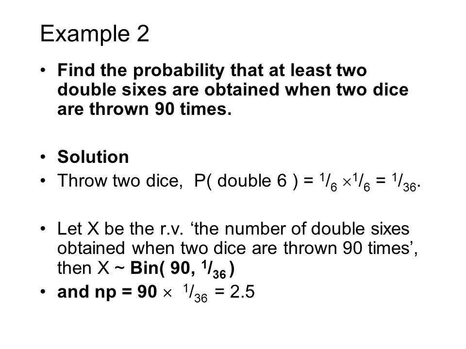 Example 2 Find the probability that at least two double sixes are obtained when two dice are thrown 90 times.