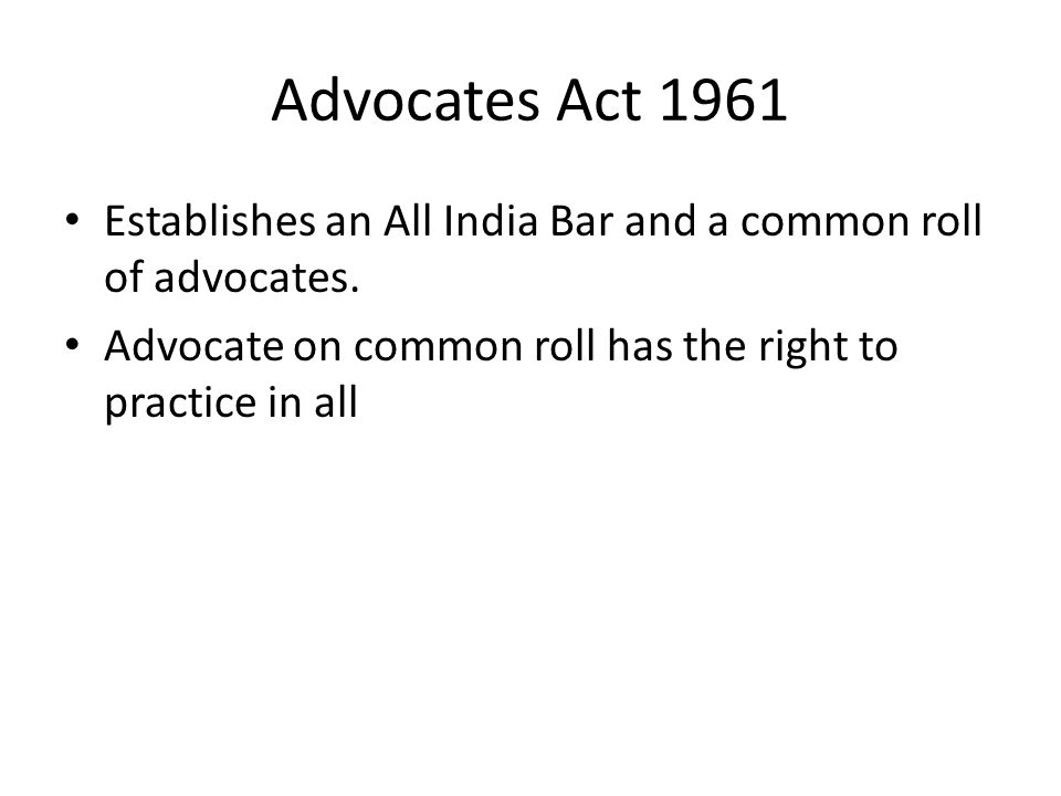 Advocates Act 1961 Establishes an All India Bar and a common roll of advocates.