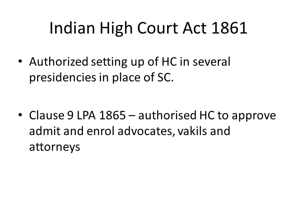 Indian High Court Act 1861 Authorized setting up of HC in several presidencies in place of SC.