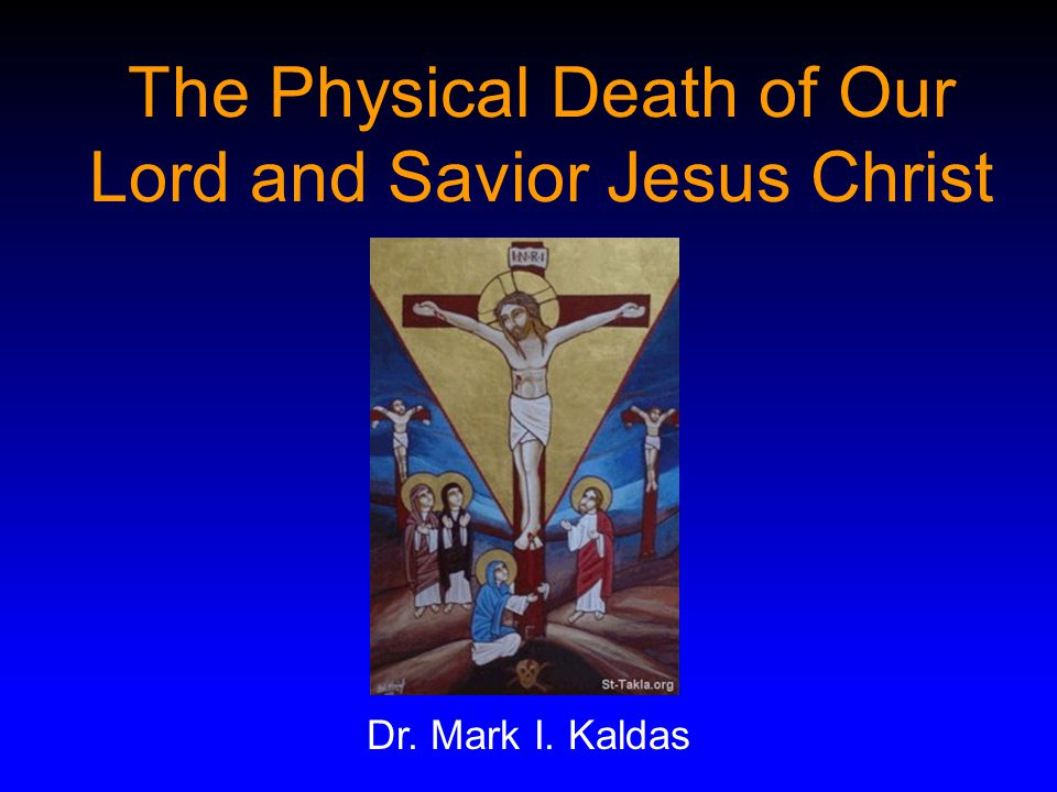 The Physical Death of Our Lord and Savior Jesus Christ