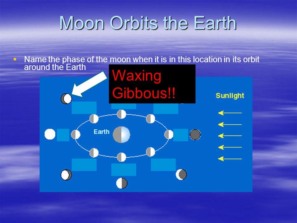 Moon Orbits the Earth Waxing Gibbous!!
