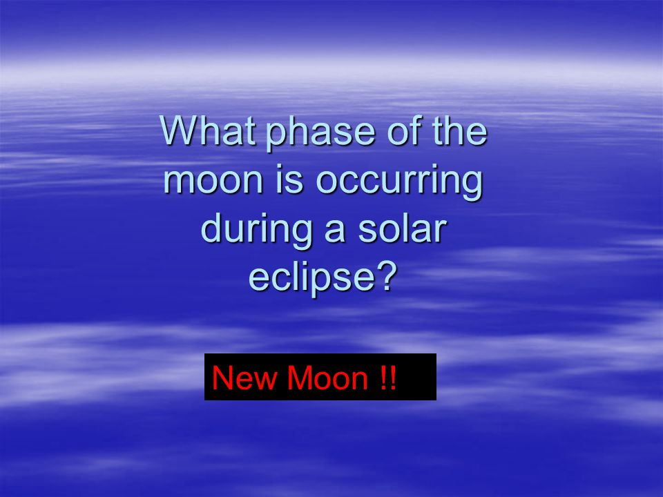What phase of the moon is occurring during a solar eclipse