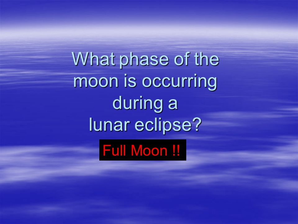 What phase of the moon is occurring during a lunar eclipse