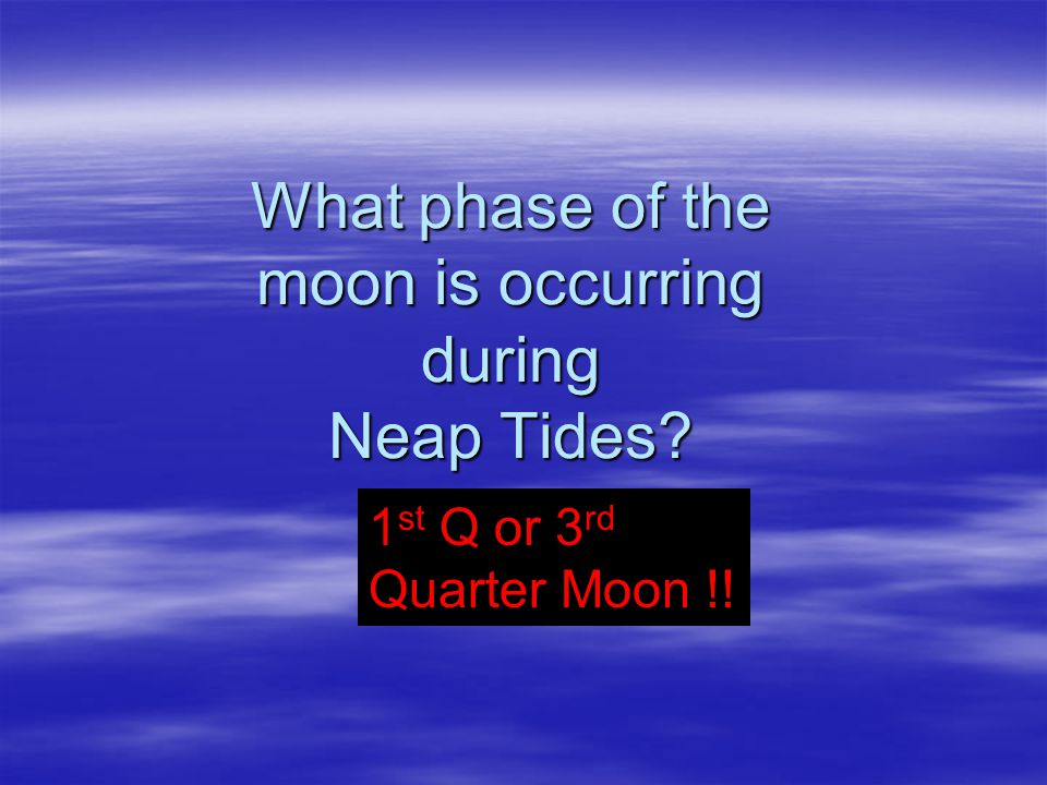 What phase of the moon is occurring during Neap Tides