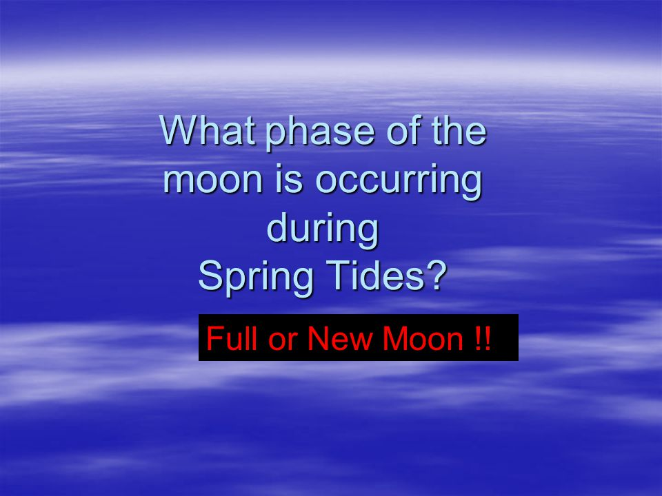 What phase of the moon is occurring during Spring Tides