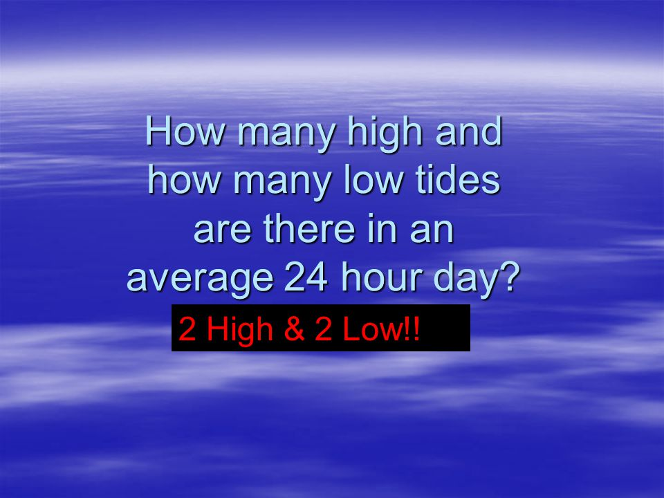 How many high and how many low tides are there in an average 24 hour day
