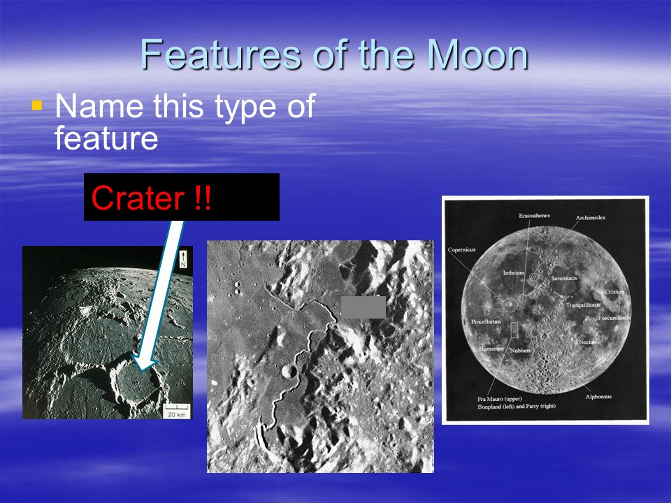 Features of the Moon Name this type of feature Crater !!