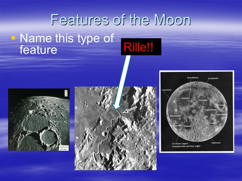 Features of the Moon Name this type of feature Rille!!