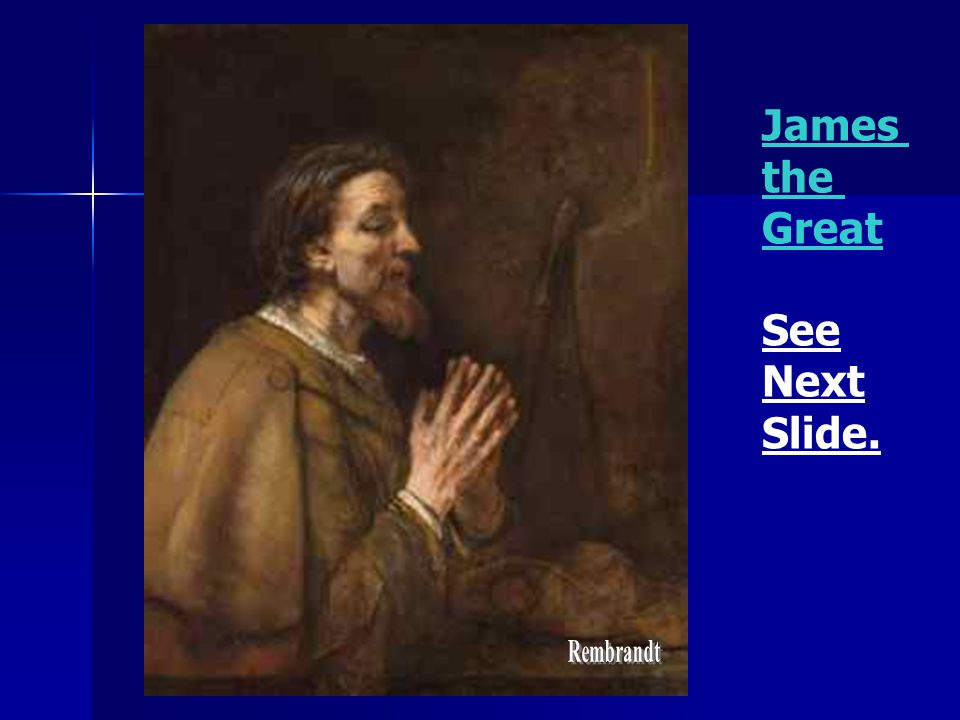 James the Great See Next Slide. Rembrandt