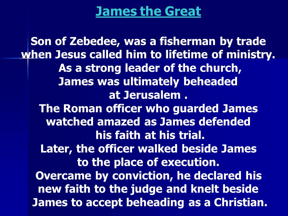 James the Great Son of Zebedee, was a fisherman by trade