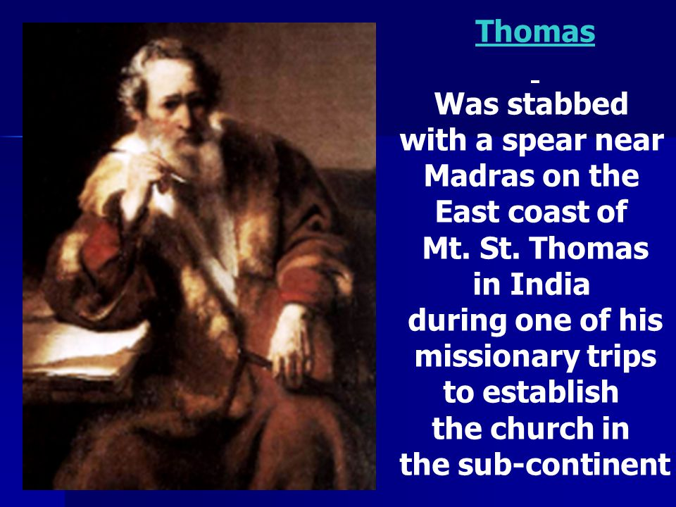 Thomas Was stabbed. with a spear near. Madras on the. East coast of. Mt. St. Thomas. in India.