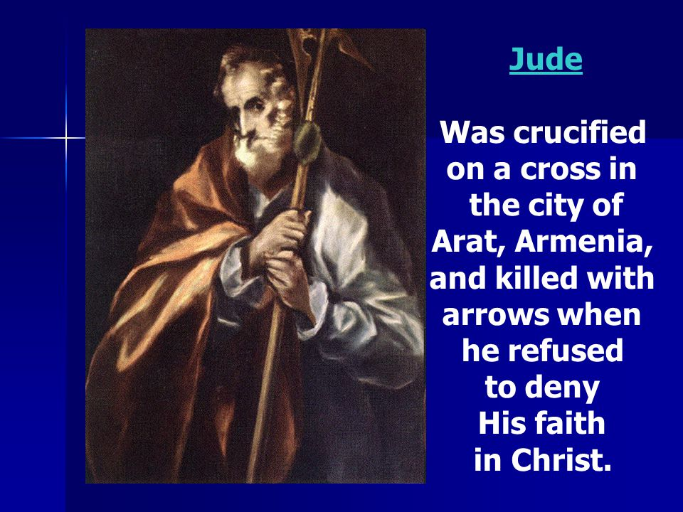 Jude Was crucified. on a cross in. the city of. Arat, Armenia, and killed with. arrows when. he refused.