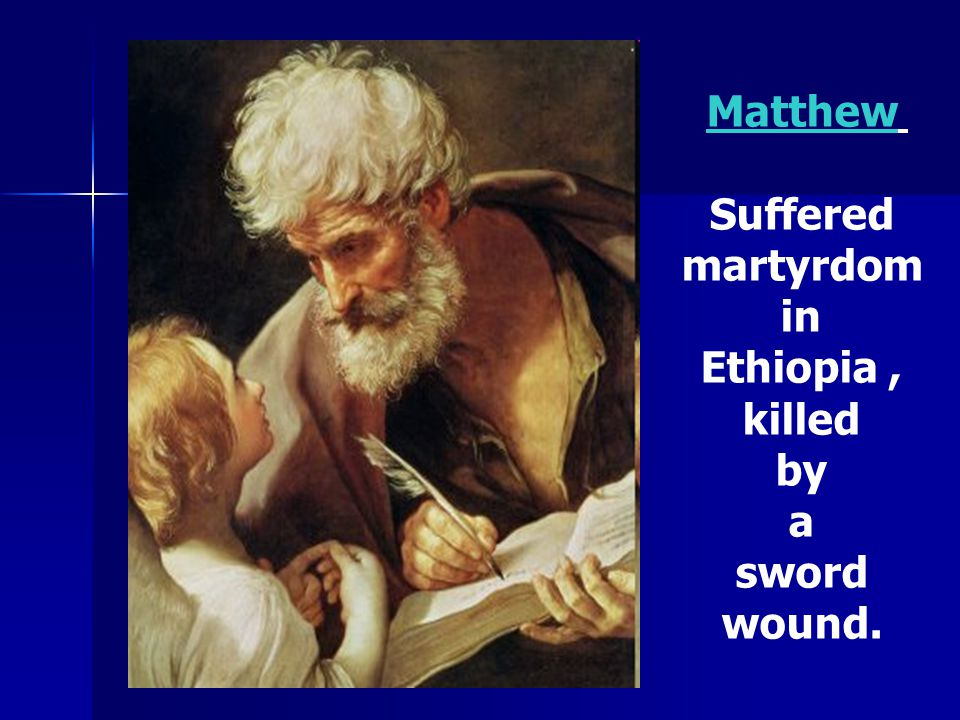 Matthew Suffered martyrdom in Ethiopia , killed by a sword wound.