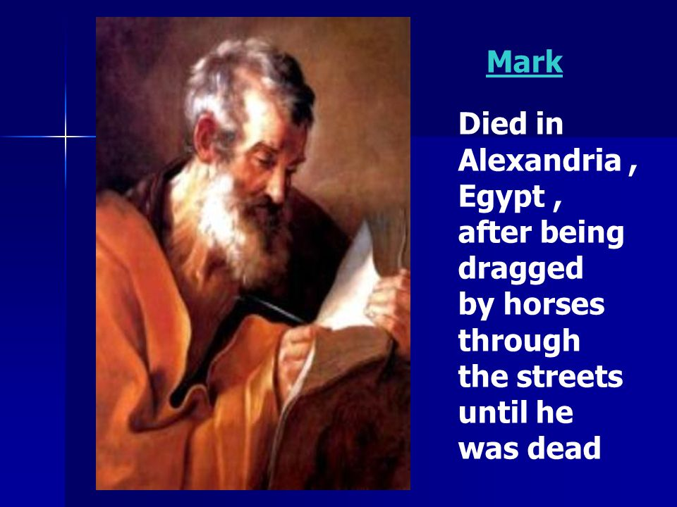 Mark Died in. Alexandria , Egypt , after being. dragged. by horses. through. the streets. until he.