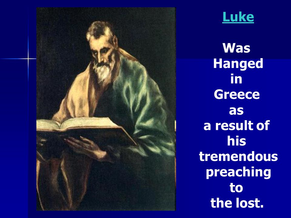 Luke Was Hanged in Greece as a result of his tremendous preaching to the lost.