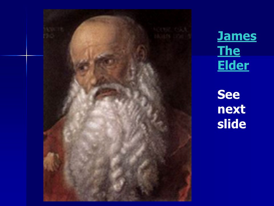James The Elder See next slide