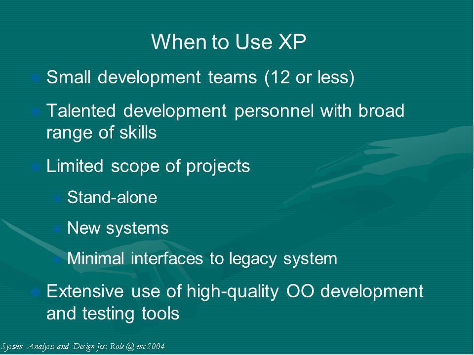 When to Use XP Small development teams (12 or less)