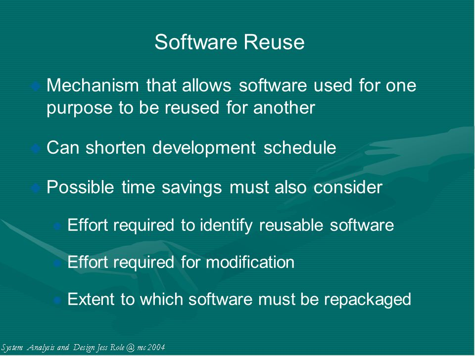 Software Reuse Mechanism that allows software used for one purpose to be reused for another. Can shorten development schedule.