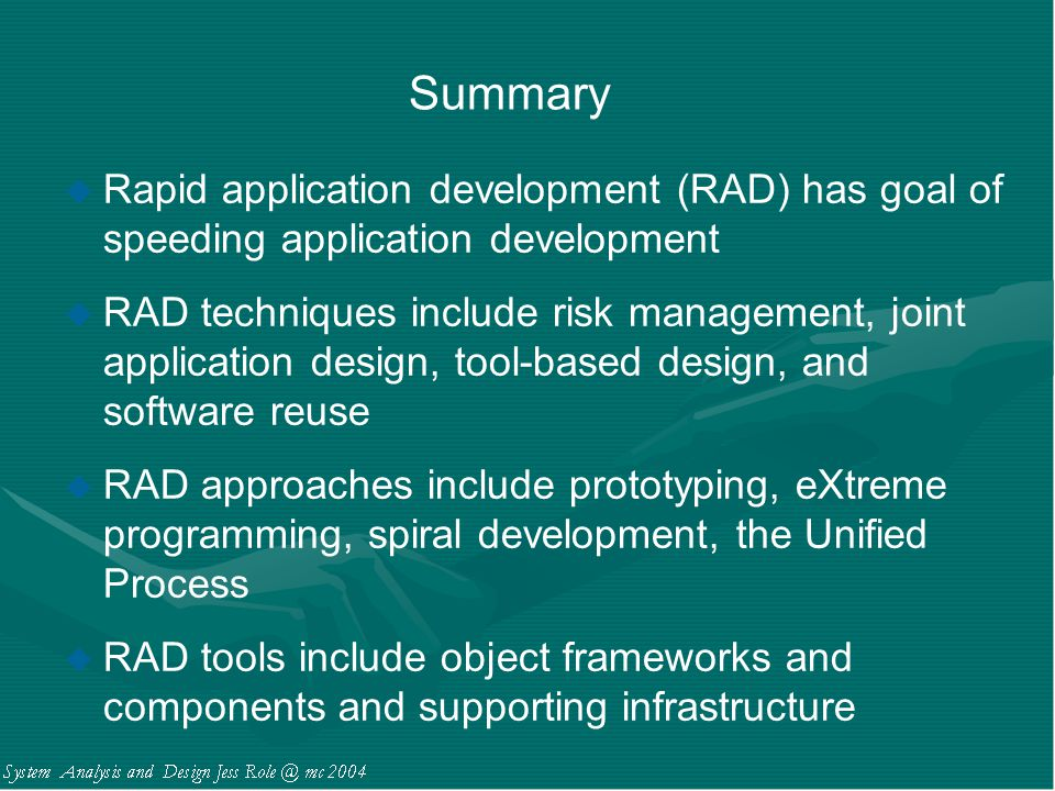 Summary Rapid application development (RAD) has goal of speeding application development.