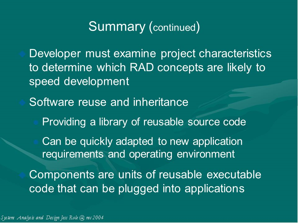 Summary (continued) Developer must examine project characteristics to determine which RAD concepts are likely to speed development.