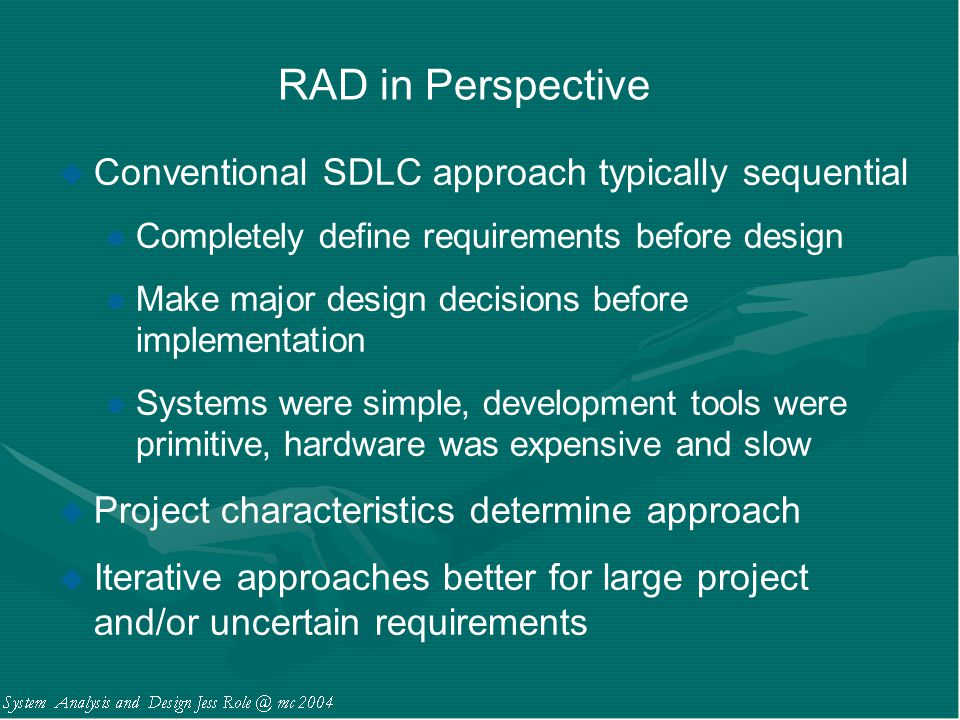 RAD in Perspective Conventional SDLC approach typically sequential