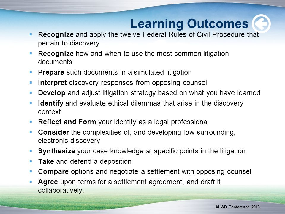 Learning Outcomes Recognize and apply the twelve Federal Rules of Civil Procedure that pertain to discovery.