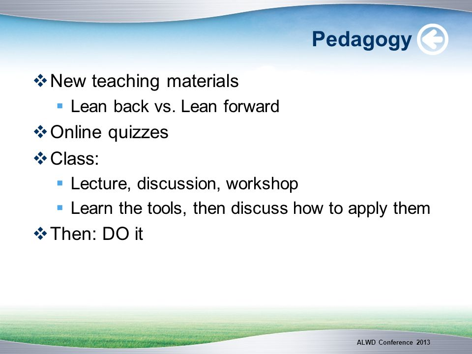 Pedagogy New teaching materials Online quizzes Class: Then: DO it