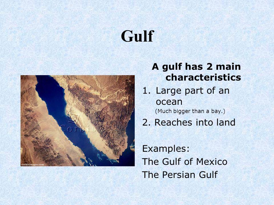 A gulf has 2 main characteristics