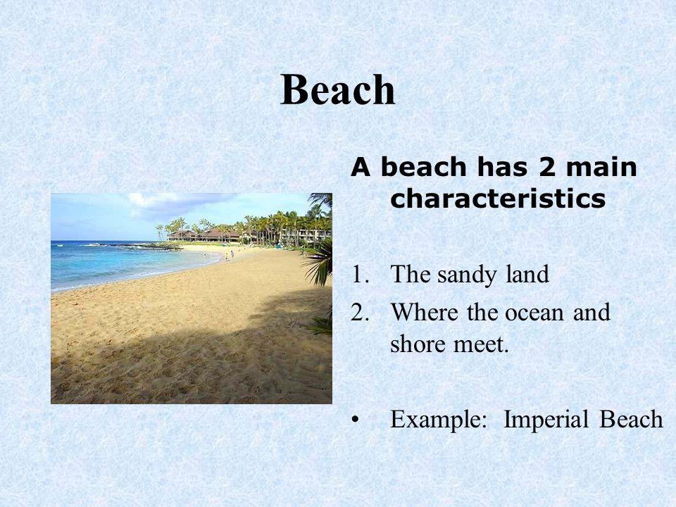 Beach A beach has 2 main characteristics The sandy land