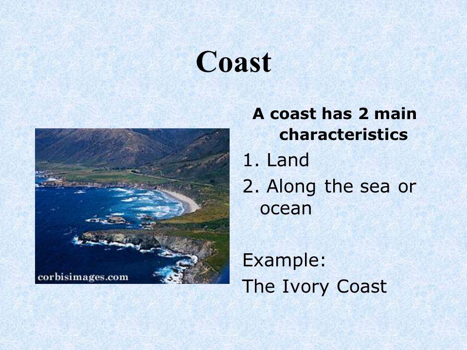 A coast has 2 main characteristics
