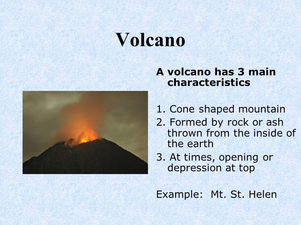Volcano A volcano has 3 main characteristics 1. Cone shaped mountain