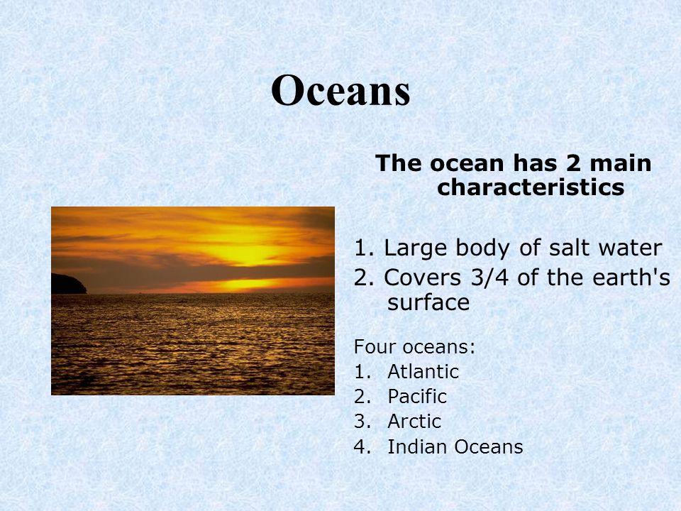 The ocean has 2 main characteristics