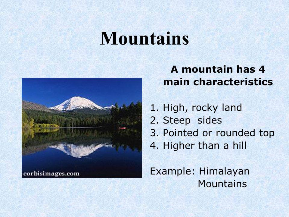 Mountains A mountain has 4 main characteristics 1. High, rocky land