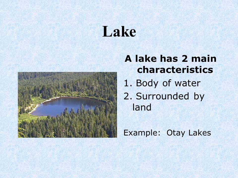 A lake has 2 main characteristics