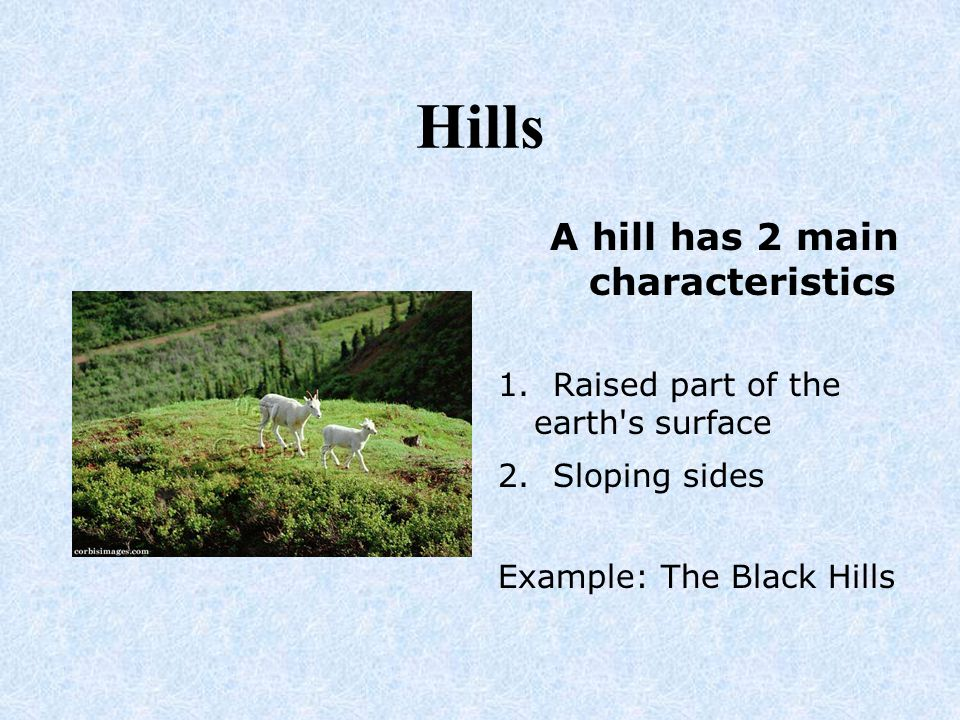 A hill has 2 main characteristics