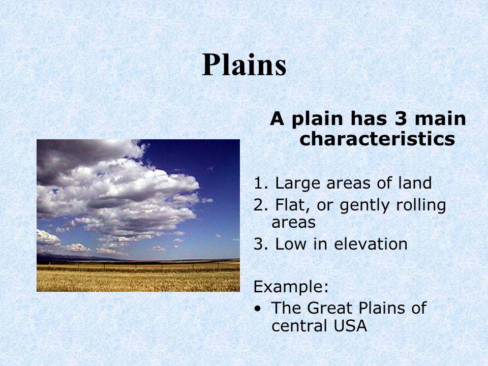 A plain has 3 main characteristics
