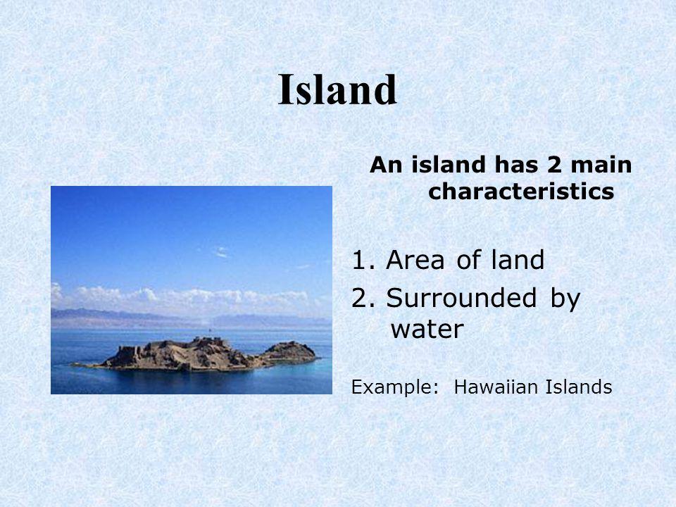An island has 2 main characteristics
